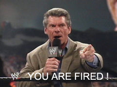 You are fired !